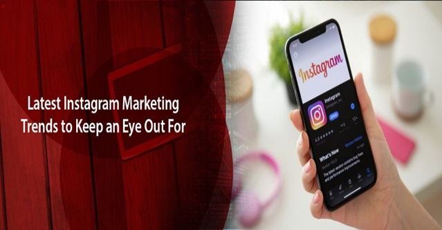 Latest Instagram Marketing Trends to Keep an Eye Out For