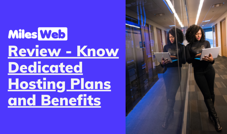 MilesWeb Review – Know Dedicated Hosting Plans and Benefits